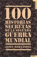 Descargar 100 HISTORIAS SECRETAS DE LA SEGUNDA GUERRA MUNDIAL