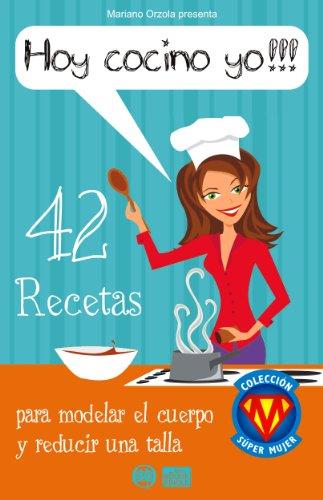 Descargar HOY COCINO YO  42 RECETAS PARA MODELAR EL CUERPO Y REDUCIR UNA TALLA