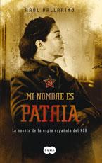 Descargar MI NOMBRE ES PATRIA  LA NOVELA DE LA ESPIA ESPAñOLA DEL KGB
