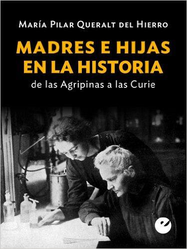 Descargar MADRES E HIJAS EN LA HISTORIA: DE LAS AGRIPINAS A LAS CURIES