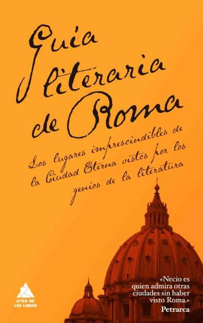Descargar GUIA LITERARIA DE ROMA  LOS LUGARES IMPRESCINDIBLES DE LA CIUDAD ETERNA VISTOS POR LOS GENIOS DE LA LITERATURA