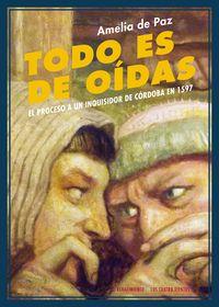 Descargar TODO ES DE OIDAS  EL PROCESO A UN INQUISIDOR DE CORDOBA EN 1597