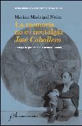 Descargar LA MEMORIA NO ES NOSTALGIA: JOSE CABALLERO