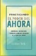 Descargar PRACTICANDO EL PODER DEL AHORA: ENSEÑANZAS  MEDITACIONES Y EJERCICIOS EXTRAIDOS DE EL PODER DEL AHORA