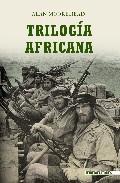 Descargar TRILOGIA AFRICANA: LA SEGUNDA GUERRA MUNDIAL EN EL NORTE DE AFRICA