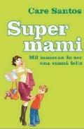 Descargar SUPER MAMI: MIL MANERAS DE SER UNA MAMA FELIZ
