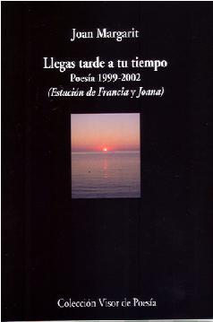 Descargar LLEGAS TARDE A TU TIEMPO  POESIA 1999-2002 (ESTACION DE FRANCIA Y JOANA)