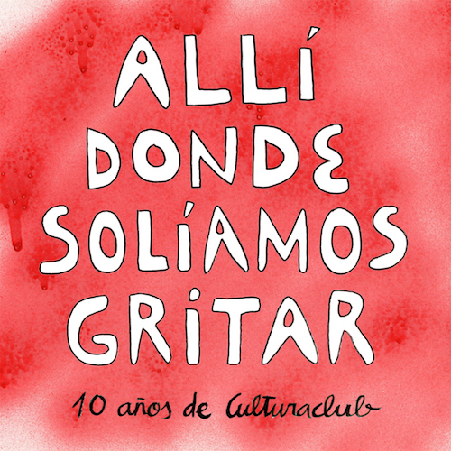 Descargar ALLI DONDE SOLIAMOS GRITAR  10 AñOS DE CULTURACLUB