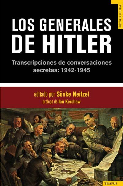 Descargar LOS GENERALES DE HITLER  TRANSCRIPCIONES DE CONVERSACIONES SECRETAS: 1942-1945