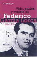 Descargar VIDA  PASION Y MUERTE DE FEDERICO GARCIA LORCA (1898-1936)