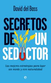 Descargar SECRETOS DE UN SEDUCTOR  LAS MEJORES ESTRATEGIAS PARA LIGAR SIN MIEDO Y CON NATURALIDAD