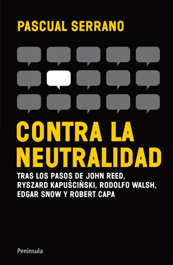 Descargar CONTRA LA NEUTRALIDAD  TRAS LOS PASOS DE JOHN REED  RYZARD KAPUśCIńSKY  EDGAR SNOW  RODOLFO WALSH Y ROBERT CAPA