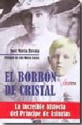 Descargar EL BORBON DE CRISTAL  LA INCREIBLE HISTORIA DEL PRINCIPE DE ASTURIAS