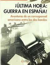 Descargar ¡ULTIMA HORA: GUERRA EN ESPAÑA!: AVENTURAS DE UN CORRESPONSAL AMERICANO ENTRE LOS DOS BANDOS