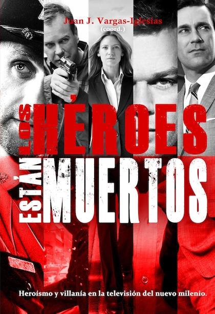 Descargar LOS HEROES ESTAN MUERTOS  HEROISMO Y VILLANIA EN LA TELEVISION DEL NUEVO MILENIO