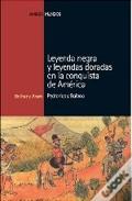 Descargar LEYENDA NEGRA Y LEYENDAS DORADAS EN LA CONQUISTA DE AMERICA