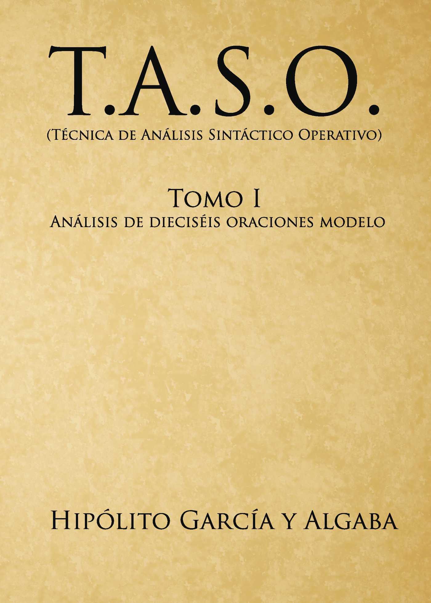 Descargar T A S O  (TECNICA DE ANALISIS SINTACTICO OPERATIVO) TOMO 1: ANALISIS DE DIECISEIS ORACIONES MODELO