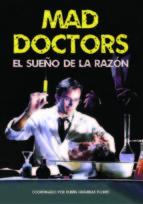Descargar MAD DOCTORS  EL SUEñO DE LA RAZON