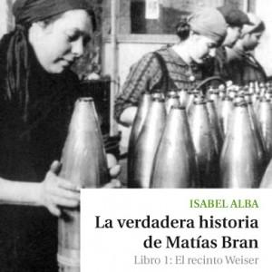 Descargar LA VERDADERA HISTORIA DE MATIAS BRAN  LIBRO 1: EL RECINTO WEISER