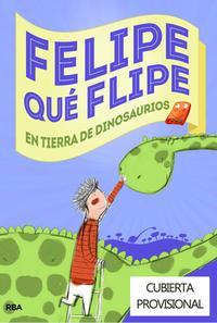 Descargar FELIPE QUE FLIPE 2: EN TIERRA DE DINOSAURIOS