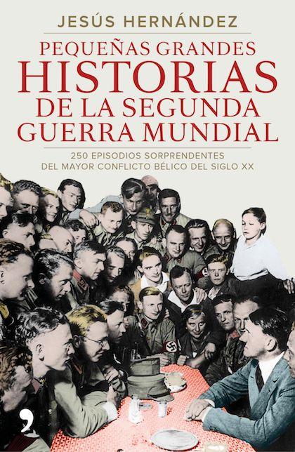 Descargar PEQUEÑAS GRANDES HISTORIAS DE LA SEGUNDA GUERRA MUNDIAL  250 EPISODIOS SORPRENDENTES DEL MAYOR CONFLICTO BELICO DEL SIGLO XX