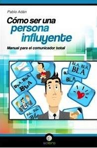 Descargar COMO SER UNA PERSONA INFLUYENTE  MANUAL PARA EL COMUNICADOR TOTAL