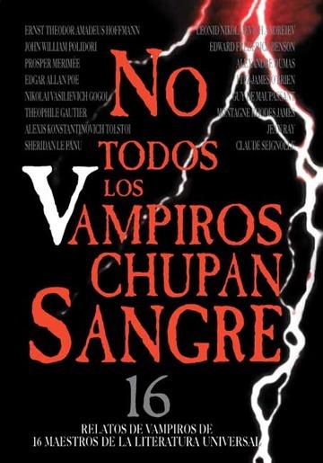 Descargar NO TODOS LOS VAMPIROS CHUPAN SANGRE: 16 RELATOS DE VAMPIROS DE MAESTROS DE LA LITERATURA UNIVERSAL