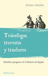 Descargar TRANSFUGAS  TRAVESTIS Y TRAIDORES  REBELDES EJEMPLARES DE LA HISTORIA DE ESPAñA