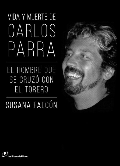 Descargar VIDA Y MUERTE DE CARLOS PARRA  EL HOMBRE QUE SE CRUZO CON EL TORERO