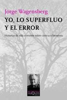 Descargar YO  LO SUPERFLUO Y EL ERROR  HISTORIAS DE VIDA O MUERTE SOBRE CIENCIA O LITERATURA